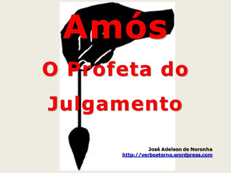 Amós O Profeta do Julgamento José Adelson de Noronha http://verboeterno.wordpress.com