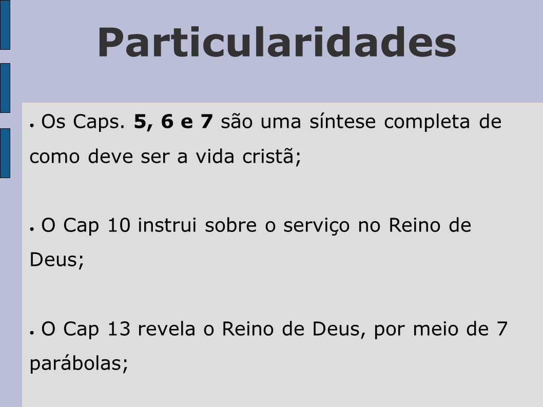 Particularidades O Cap 18 instrui sobre o relacionamento entre os filhos de Deus e a necessidade de perdoar; Os Cap 24 e 25 são escatológicos.