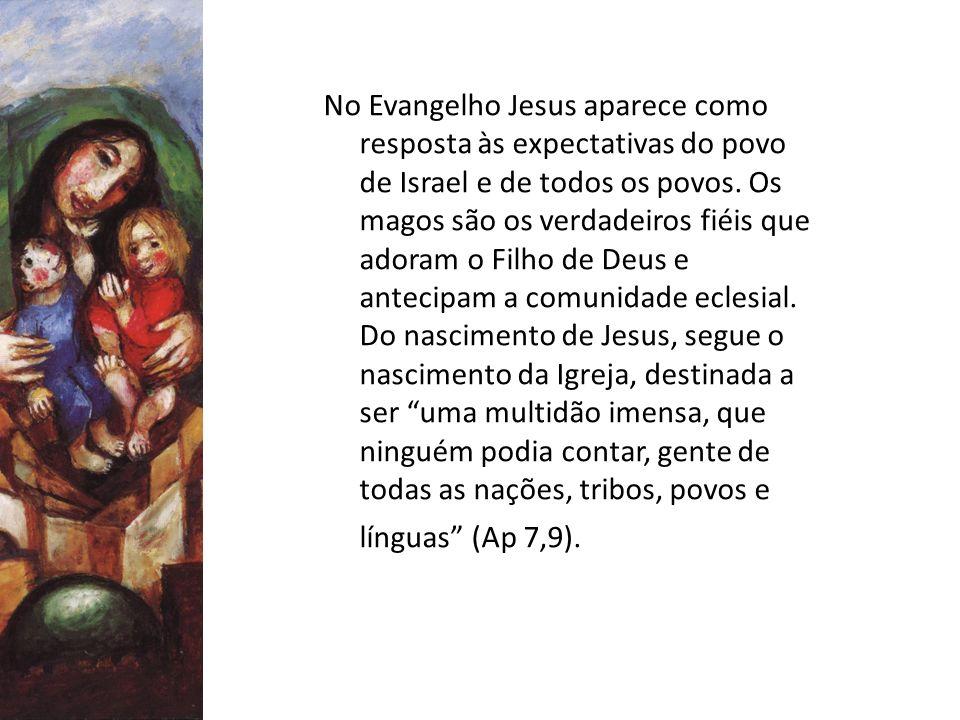No Evangelho Jesus aparece como resposta às expectativas do povo de Israel e de todos os povos. Os magos são os verdadeiros fiéis que adoram o Filho d