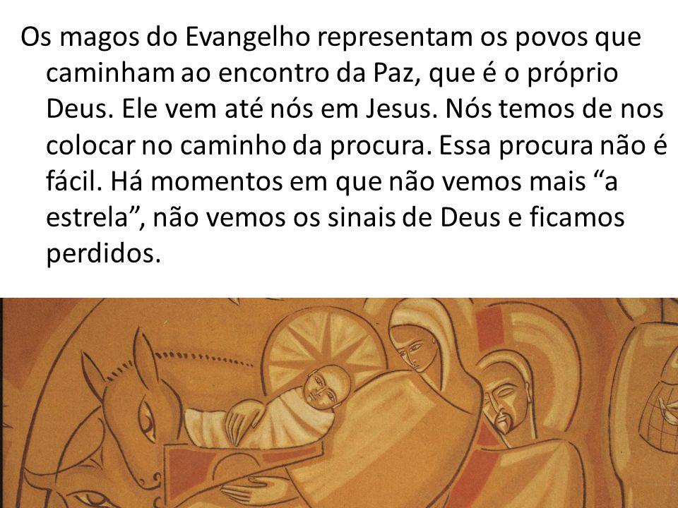 Os magos do Evangelho representam os povos que caminham ao encontro da Paz, que é o próprio Deus. Ele vem até nós em Jesus. Nós temos de nos colocar n