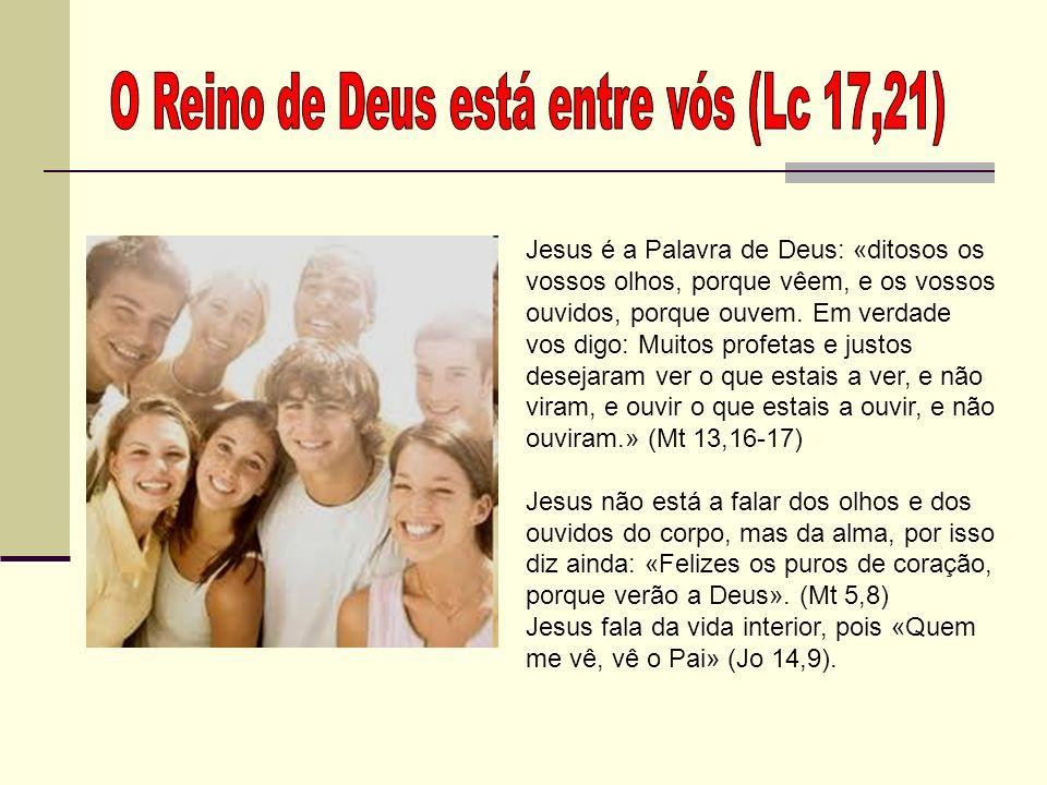 Jesus é a Palavra de Deus: «ditosos os vossos olhos, porque vêem, e os vossos ouvidos, porque ouvem. Em verdade vos digo: Muitos profetas e justos des