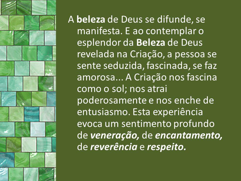 A beleza de Deus se difunde, se manifesta.