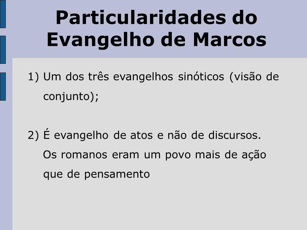 Particularidades do Evangelho de Marcos 1) Um dos três evangelhos sinóticos (visão de conjunto); 2) É evangelho de atos e não de discursos. Os romanos