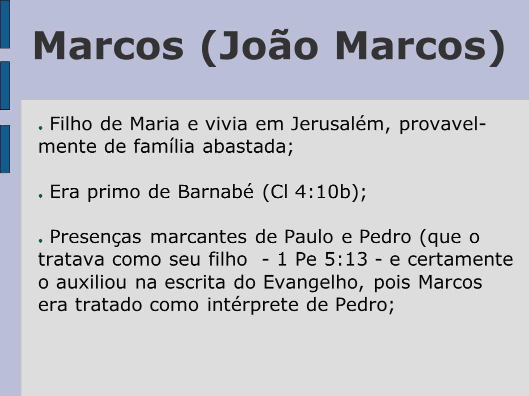 Marcos (João Marcos) Filho de Maria e vivia em Jerusalém, provavel- mente de família abastada; Era primo de Barnabé (Cl 4:10b); Presenças marcantes de