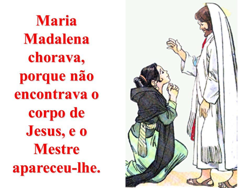 Quando as mulheres foram embalsamar Jesus, o sepulcro estava vazio. E apareceram-lhes uns anjos. No procureis aqui Jesus RESSUCITOU! No procureis aqui