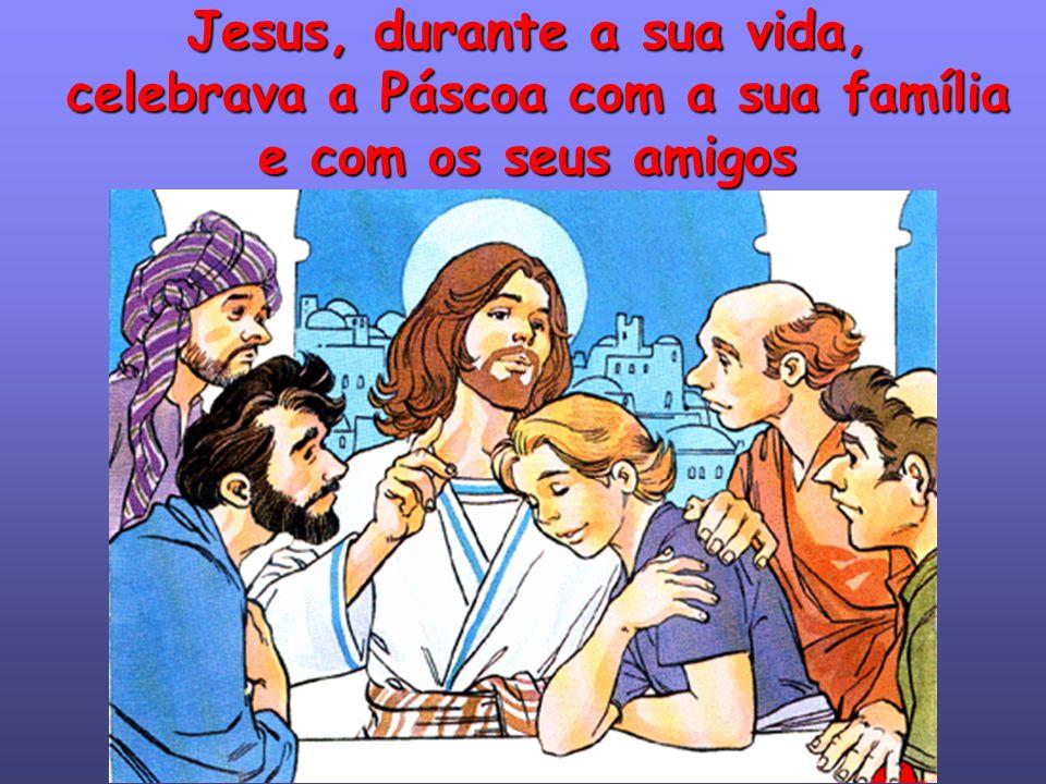 Jesus celebrava a Páscoa com os seus amigos Eu também sou amigo de Jesus