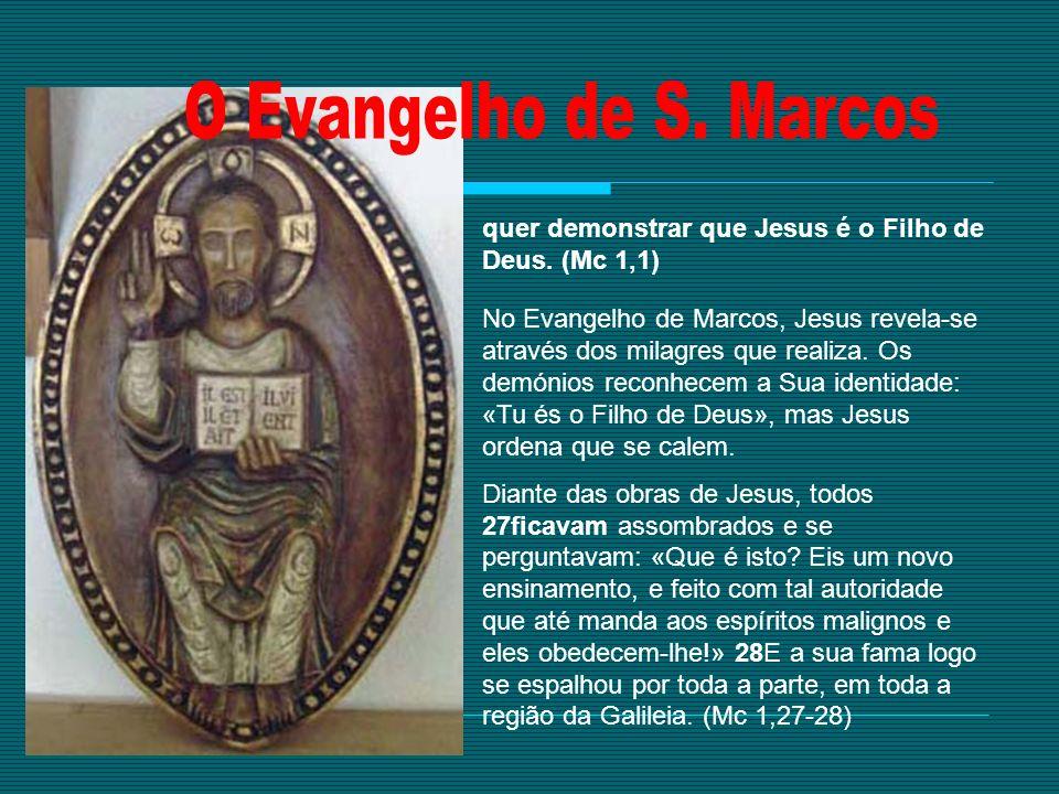 quer demonstrar que Jesus é o Filho de Deus. (Mc 1,1) No Evangelho de Marcos, Jesus revela-se através dos milagres que realiza. Os demónios reconhecem