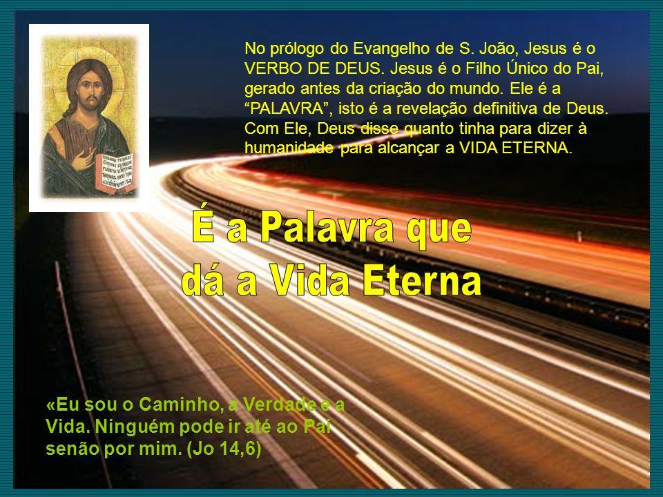 No prólogo do Evangelho de S. João, Jesus é o VERBO DE DEUS. Jesus é o Filho Único do Pai, gerado antes da criação do mundo. Ele é a PALAVRA, isto é a