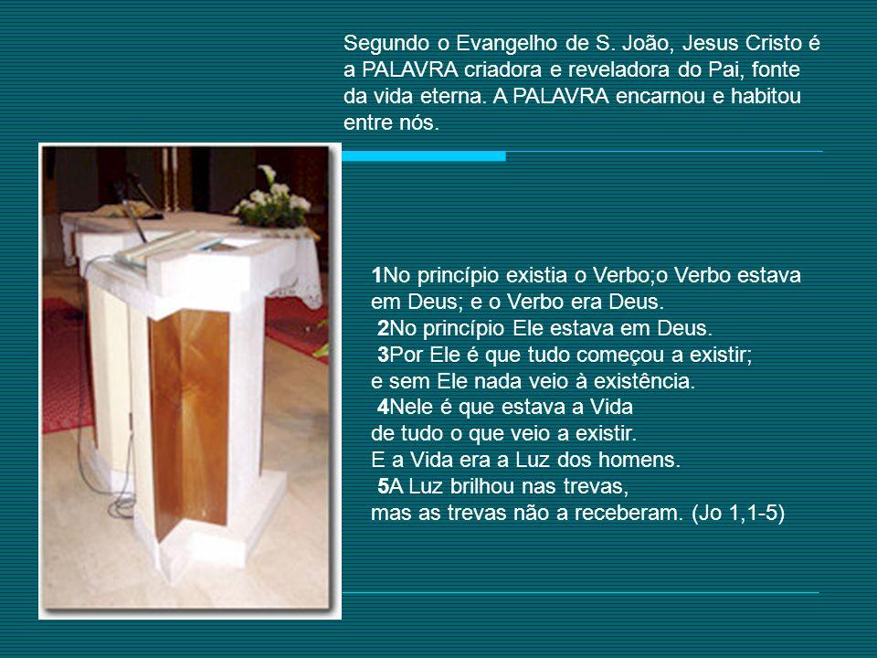 Segundo o Evangelho de S. João, Jesus Cristo é a PALAVRA criadora e reveladora do Pai, fonte da vida eterna. A PALAVRA encarnou e habitou entre nós. 1