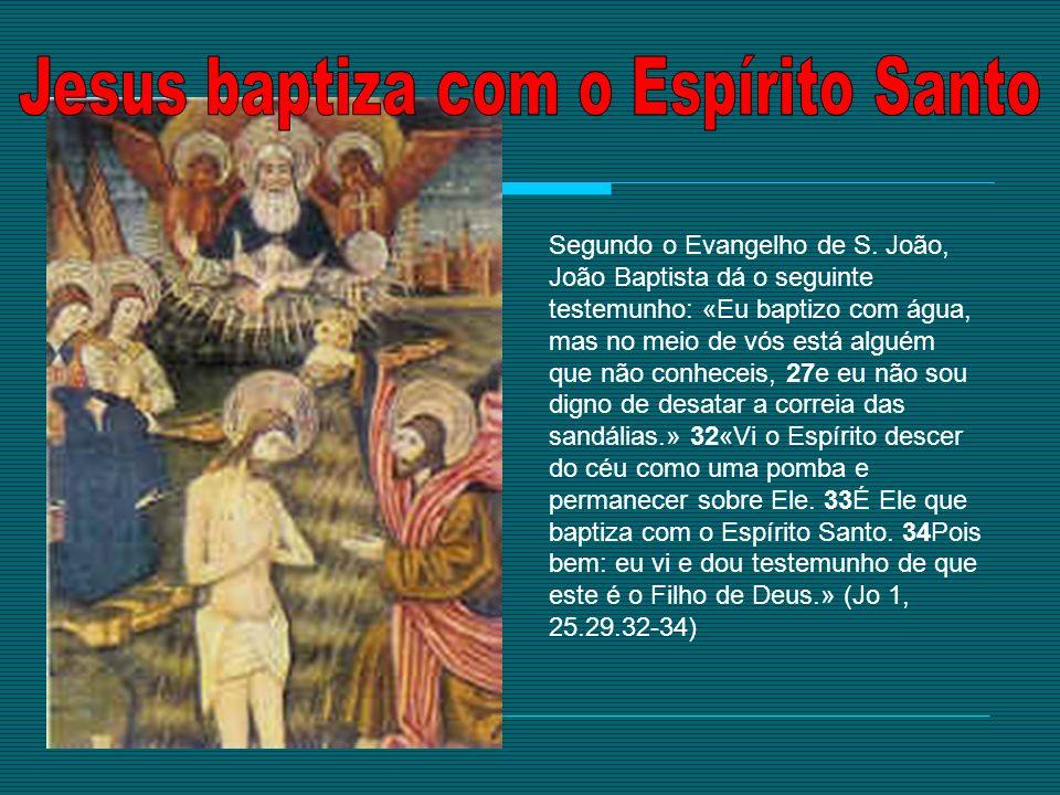 Segundo o Evangelho de S. João, João Baptista dá o seguinte testemunho: «Eu baptizo com água, mas no meio de vós está alguém que não conheceis, 27e eu
