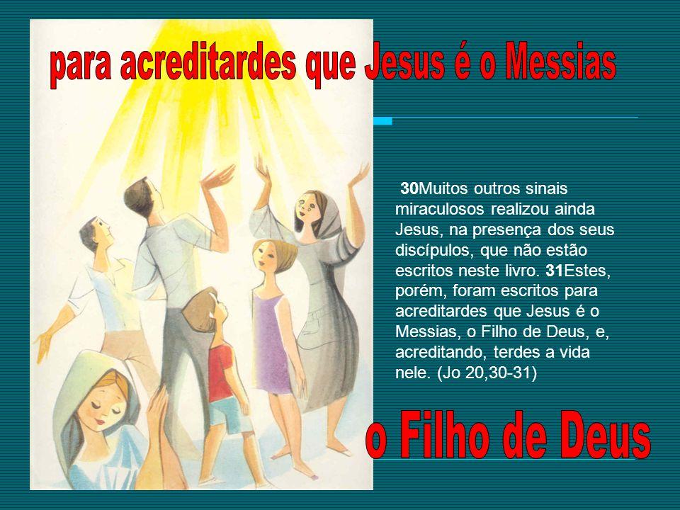 30Muitos outros sinais miraculosos realizou ainda Jesus, na presença dos seus discípulos, que não estão escritos neste livro. 31Estes, porém, foram es