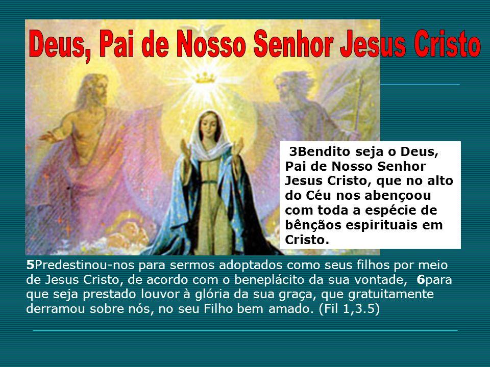 3Bendito seja o Deus, Pai de Nosso Senhor Jesus Cristo, que no alto do Céu nos abençoou com toda a espécie de bênçãos espirituais em Cristo. 5Predesti