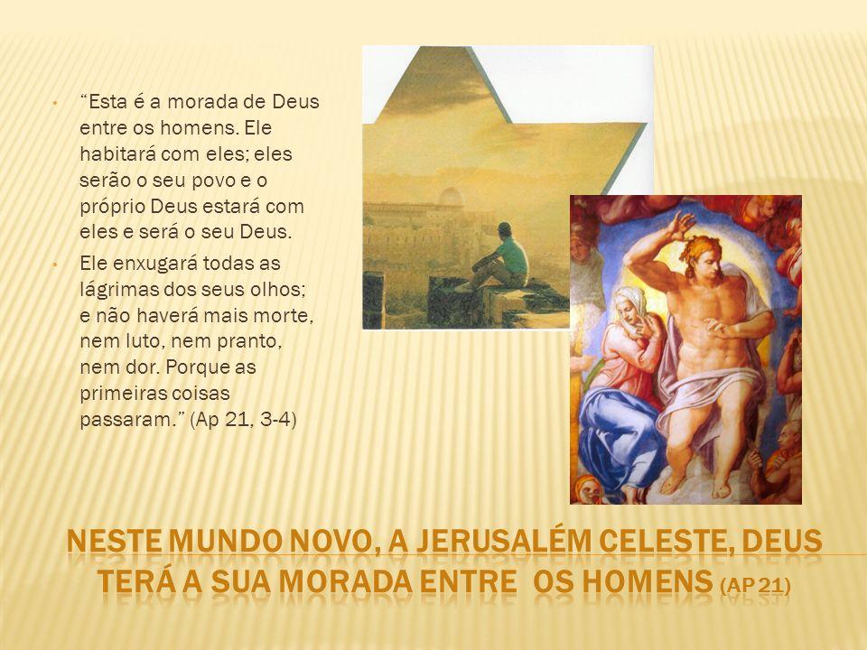 Esta é a morada de Deus entre os homens. Ele habitará com eles; eles serão o seu povo e o próprio Deus estará com eles e será o seu Deus. Ele enxugará
