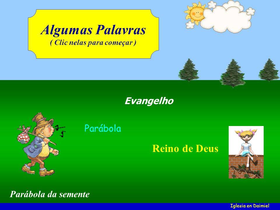 Evangelho Parábola Reino de Deus Algumas Palavras ( Clic nelas para começar ) Iglesia en Daimiel Parábola da semente