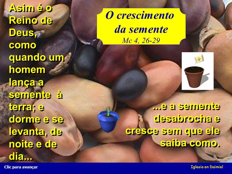 Iglesia en Daimiel O crescimento da semente Mc 4, 26-29 Clic para avançar Asim é o Reino de Deus, como quando um homem lança a semente à terra; e dorme e se levanta, de noite e de dia...