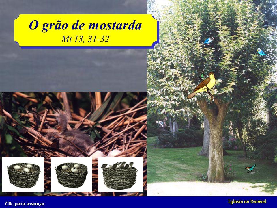 Iglesia en Daimiel O grão de mostarda Mt 13, 31-32 O grão de mostarda Mt 13, 31-32 Clic para avançar porém quando cresceu, é a maior das hortaliças, e