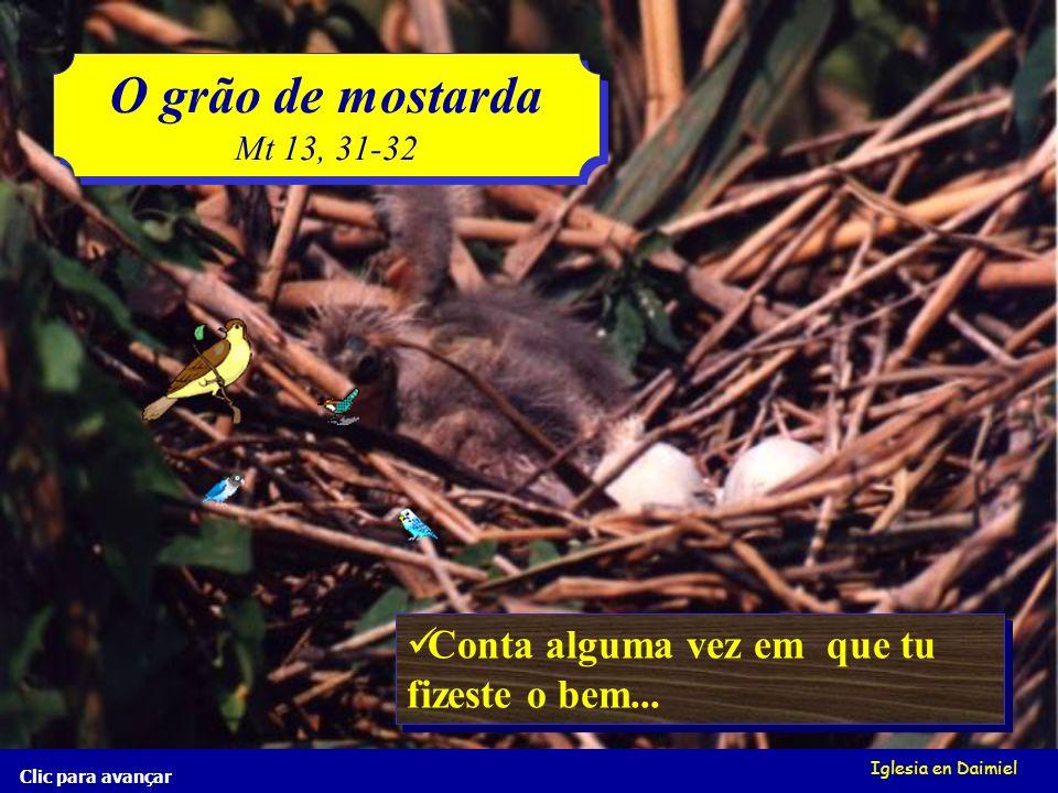 Iglesia en Daimiel Clic para avançar O grão de mostarda Mt 13, 31-32 O grão de mostarda Mt 13, 31-32
