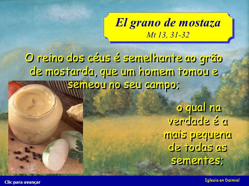 Iglesia en Daimiel O grão de mostarda Mt 13, 31-32 O grão de mostarda Mt 13, 31-32 Clic para avançar