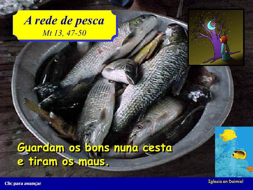 Iglesia en Daimiel A rede de pesca Mt 13, 47-50 A rede de pesca Mt 13, 47-50 Clic para avançar Quando a rede já está cheia, tiram-na para a praia e se