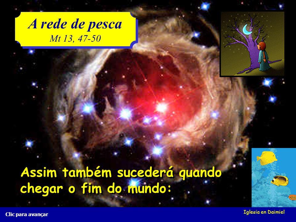 Iglesia en Daimiel A rede de pesca Mt 13, 47-50 A rede de pesca Mt 13, 47-50 Clic para avançar Guardam os bons nuna cesta e tiram os maus. Guardam os