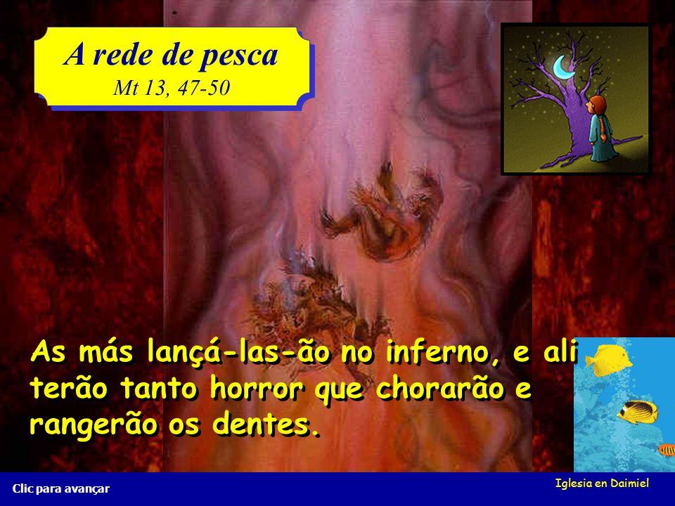 Iglesia en Daimiel A rede de pesca Mt 13, 47-50 A rede de pesca Mt 13, 47-50 Clic para avançar Os anjos sairão a separar as pessoas boas das más. Os a