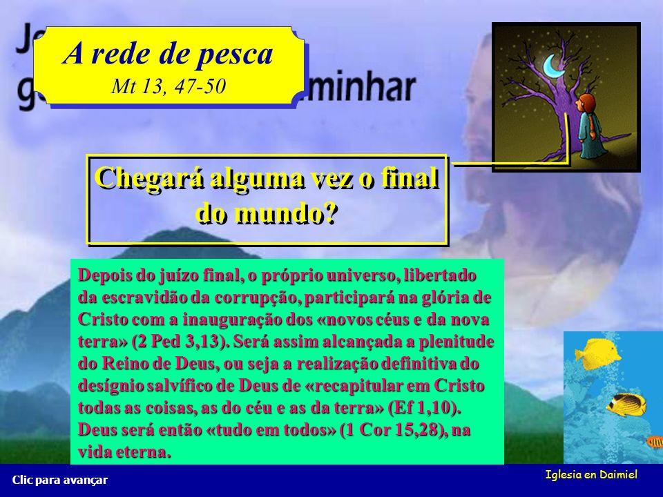 Iglesia en Daimiel A rede de pesca Mt 13, 47-50 A rede de pesca Mt 13, 47-50 Clic para avançar As más lançá-las-ão no inferno, e ali terão tanto horro