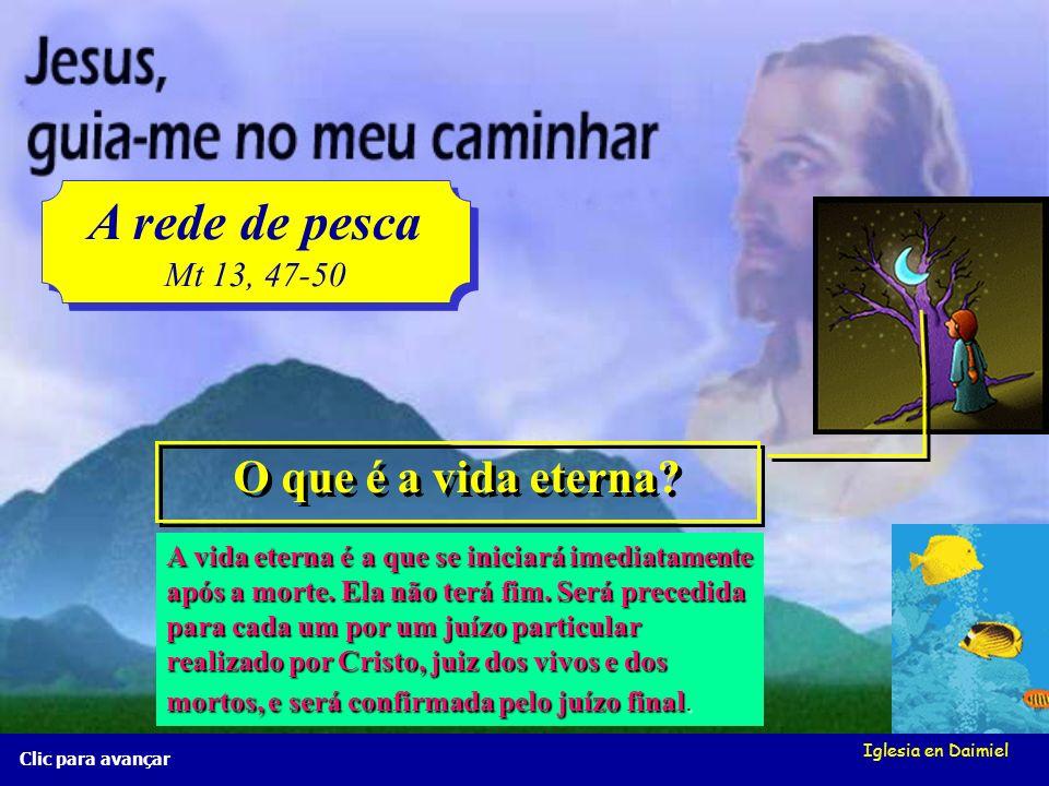 Iglesia en Daimiel A rede de pesca Mt 13, 47-50 A rede de pesca Mt 13, 47-50 Clic para avançar Chegará alguma vez o final do mundo? Depois do juízo fi