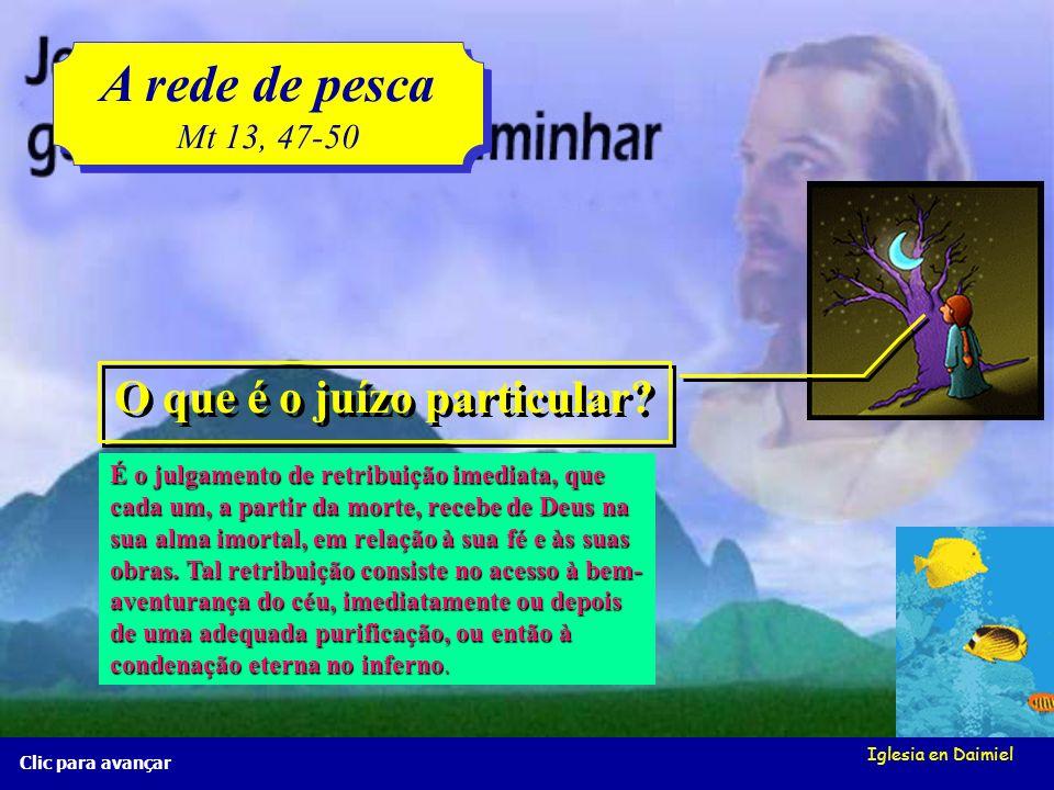 Iglesia en Daimiel A rede de pesca Mt 13, 47-50 A rede de pesca Mt 13, 47-50 Clic para avançar O que é a vida eterna? A vida eterna é a que se iniciar