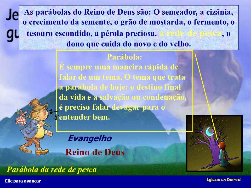 Iglesia en Daimiel A rede de pesca Mt 13, 47-50 A rede de pesca Mt 13, 47-50 Clic para avançar Os anjos sairão a separar as pessoas boas das más.