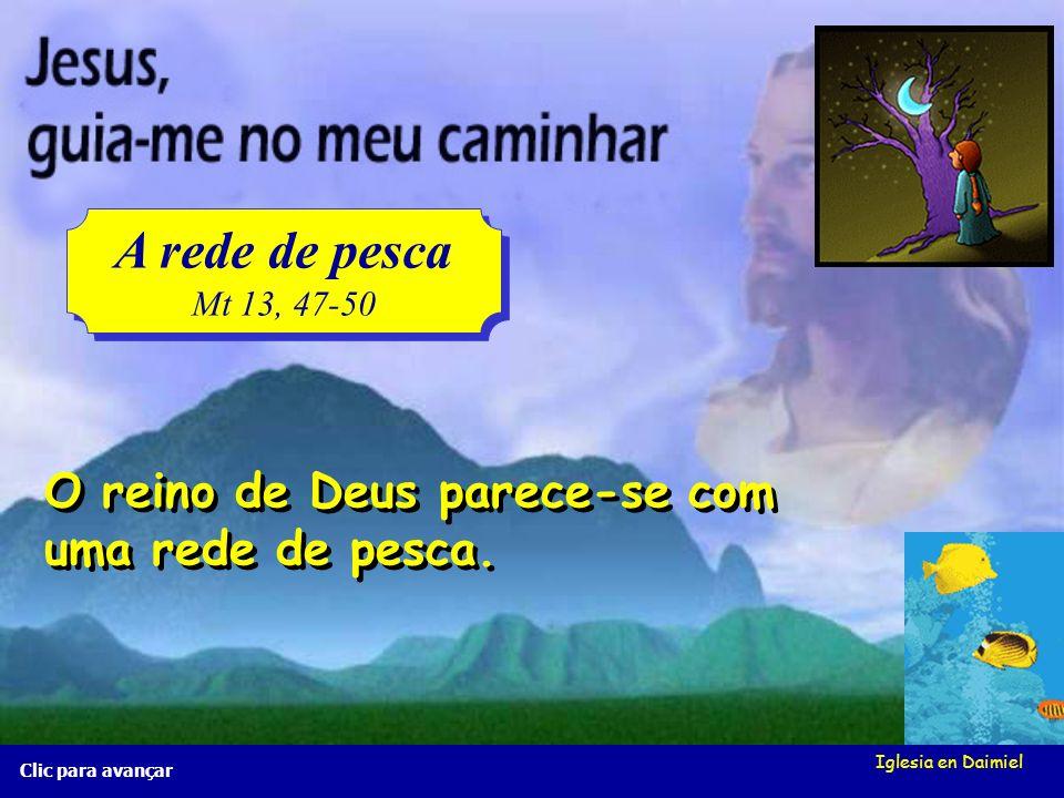 Iglesia en Daimiel Clic para avançar A rede de pesca Mt 13, 47-50 A rede de pesca Mt 13, 47-50