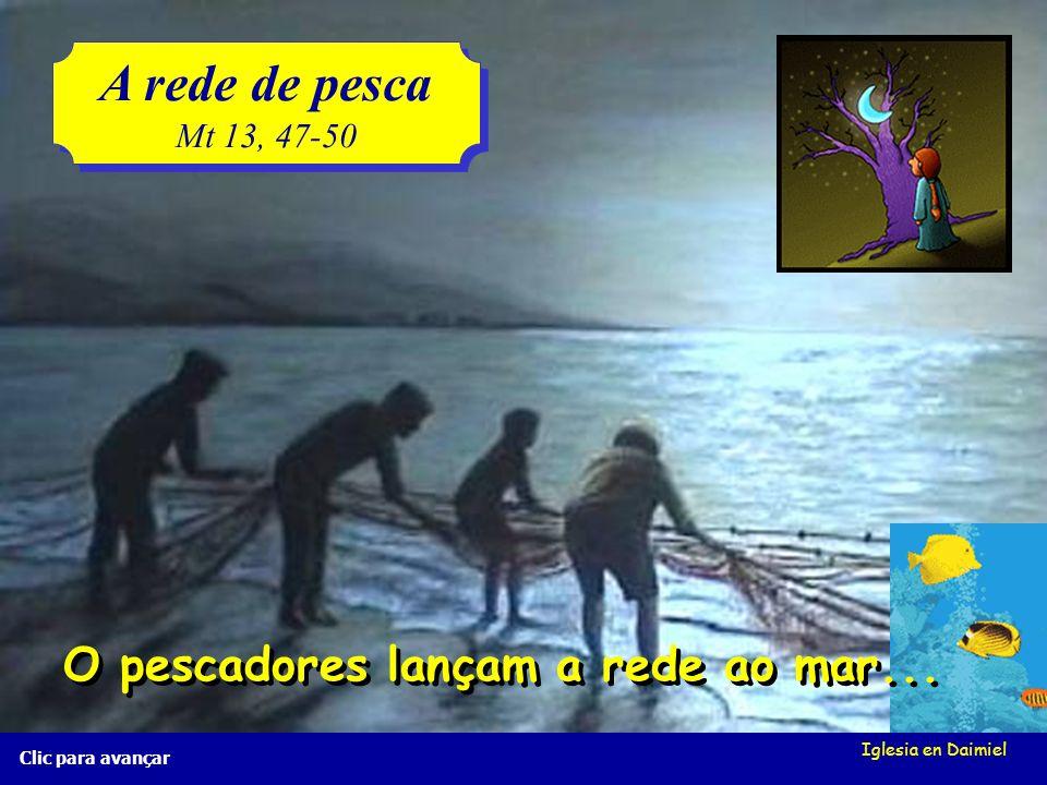 Iglesia en Daimiel A rede de pesca Mt 13, 47-50 A rede de pesca Mt 13, 47-50 Clic para avançar O pescadores lançam a rede ao mar...