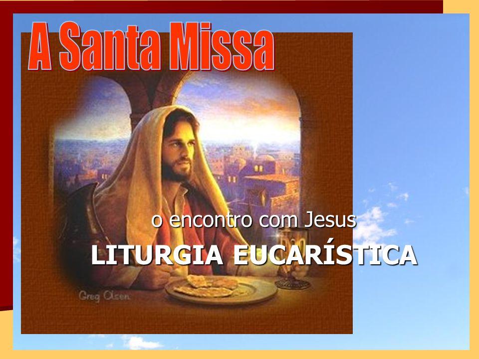 o encontro com Jesus LITURGIA EUCARÍSTICA