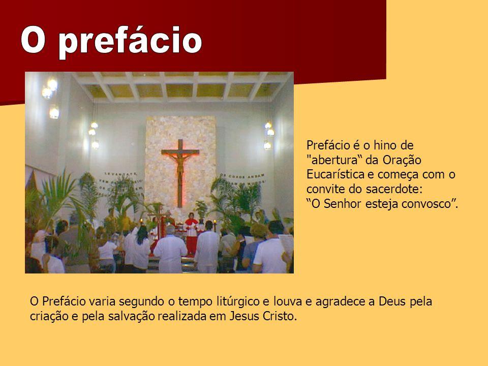 Prefácio é o hino de abertura da Oração Eucarística e começa com o convite do sacerdote: O Senhor esteja convosco.