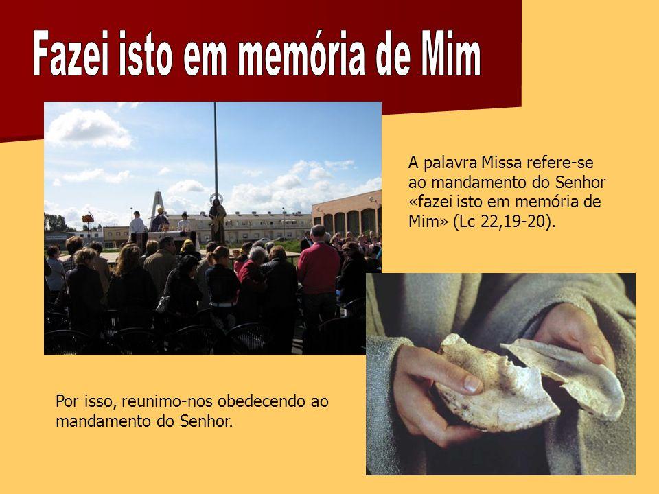A palavra Missa refere-se ao mandamento do Senhor «fazei isto em memória de Mim» (Lc 22,19-20).
