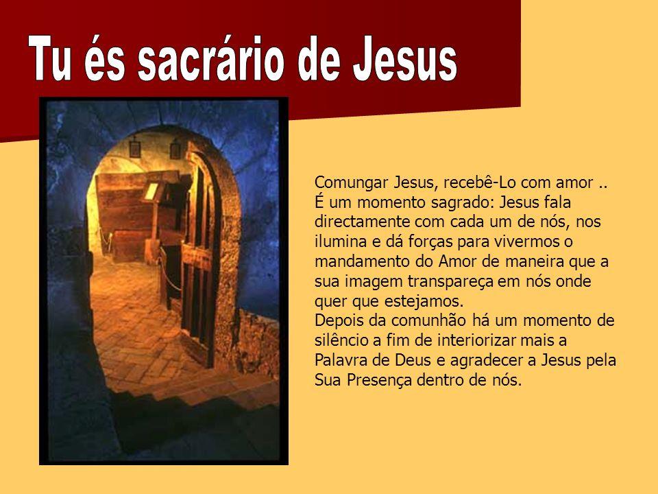 Comungar Jesus, recebê-Lo com amor..