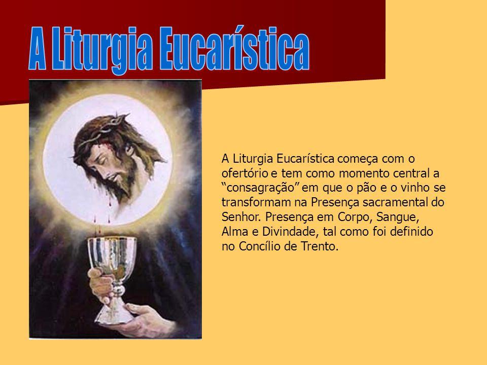 A Liturgia Eucarística começa com o ofertório e tem como momento central a consagração em que o pão e o vinho se transformam na Presença sacramental do Senhor.