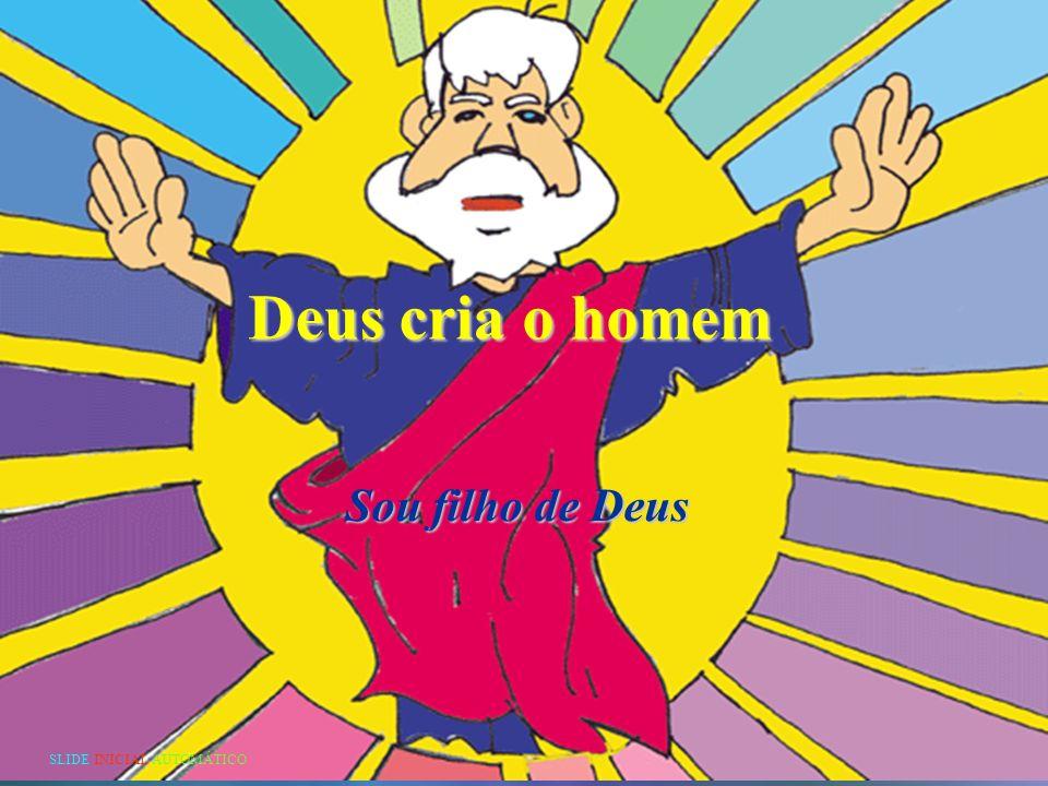 Deus cria o homem Sou filho de Deus SLIDE INICIAL AUTOMÁTICO