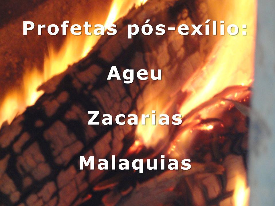 Profetas pós-exílio: AgeuZacariasMalaquias