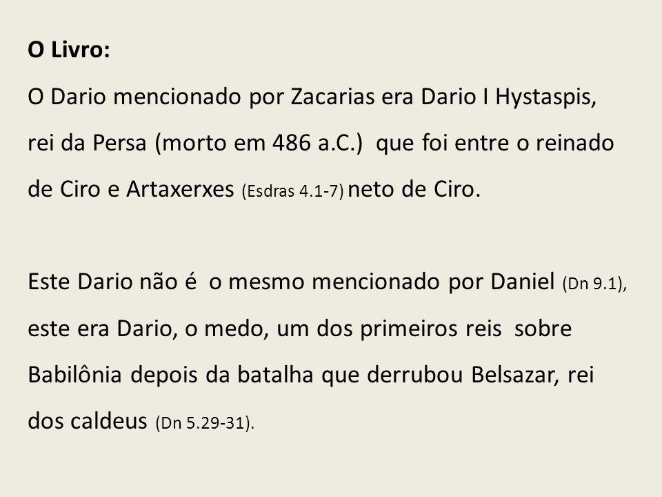 O Livro: O Dario mencionado por Zacarias era Dario I Hystaspis, rei da Persa (morto em 486 a.C.) que foi entre o reinado de Ciro e Artaxerxes (Esdras