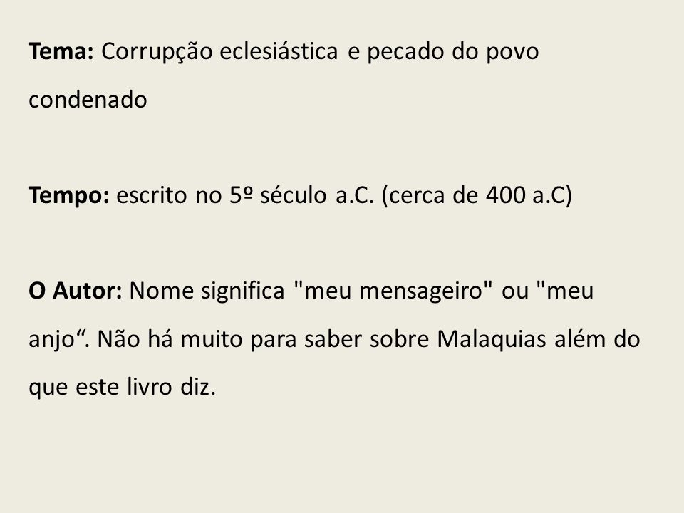 Tema: Corrupção eclesiástica e pecado do povo condenado Tempo: escrito no 5º século a.C. (cerca de 400 a.C) O Autor: Nome significa