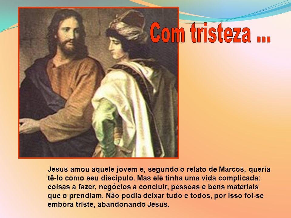 Jesus amou aquele jovem e, segundo o relato de Marcos, queria tê-lo como seu discípulo. Mas ele tinha uma vida complicada: coisas a fazer, negócios a