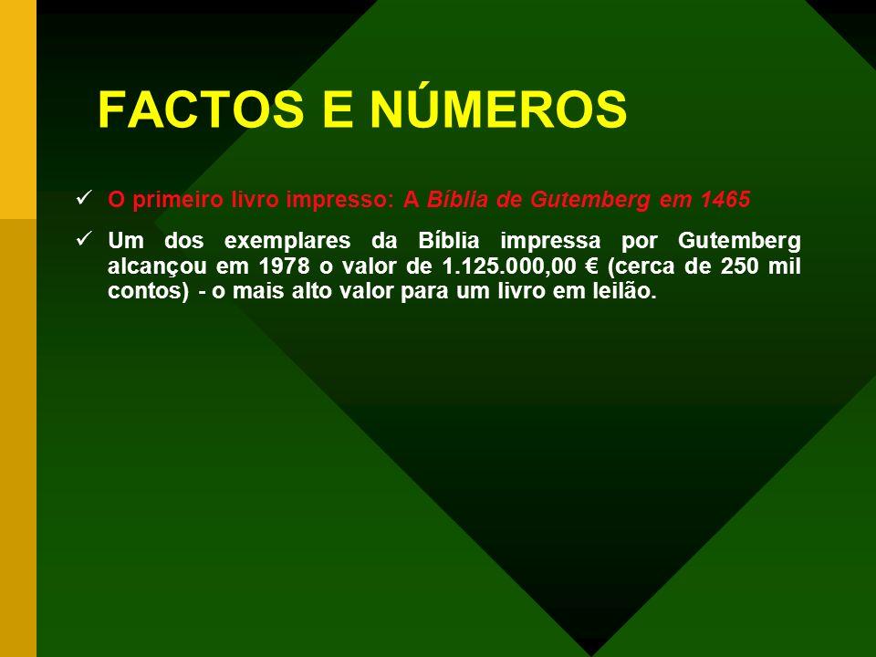 FACTOS E NÚMEROS O primeiro livro impresso: A Bíblia de Gutemberg em 1465 Um dos exemplares da Bíblia impressa por Gutemberg alcançou em 1978 o valor de 1.125.000,00 (cerca de 250 mil contos) - o mais alto valor para um livro em leilão.