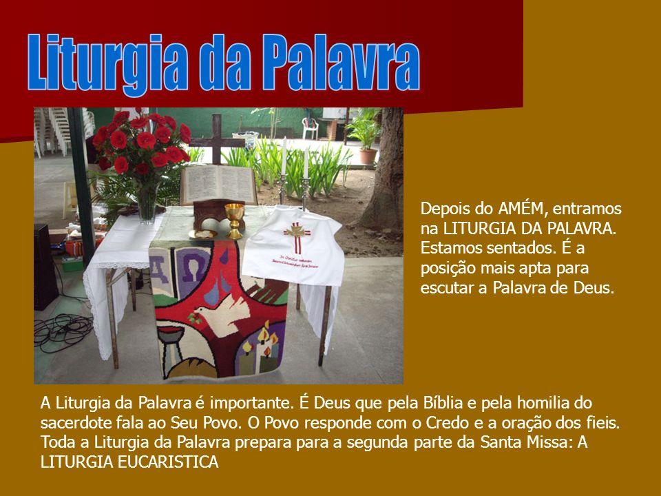 Depois do AMÉM, entramos na LITURGIA DA PALAVRA. Estamos sentados. É a posição mais apta para escutar a Palavra de Deus. A Liturgia da Palavra é impor