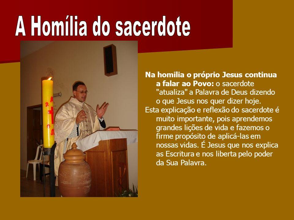 Na homilia o próprio Jesus continua a falar ao Povo: o sacerdote