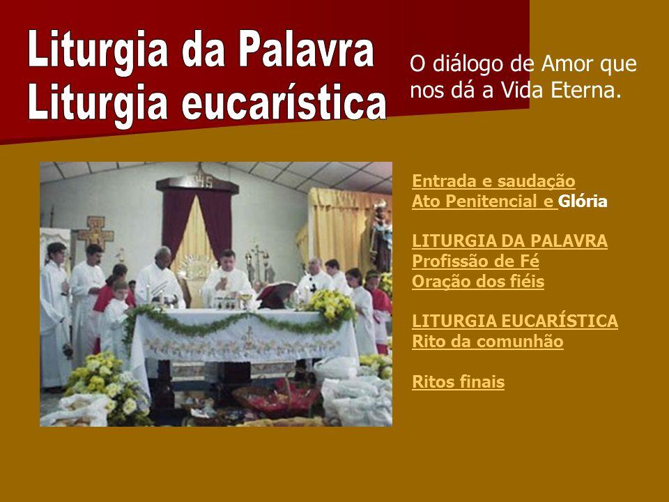 Entrada e saudação Ato Penitencial e Ato Penitencial e Glória LITURGIA DA PALAVRA Profissão de Fé Oração dos fiéis LITURGIA EUCARÍSTICA Rito da comunh