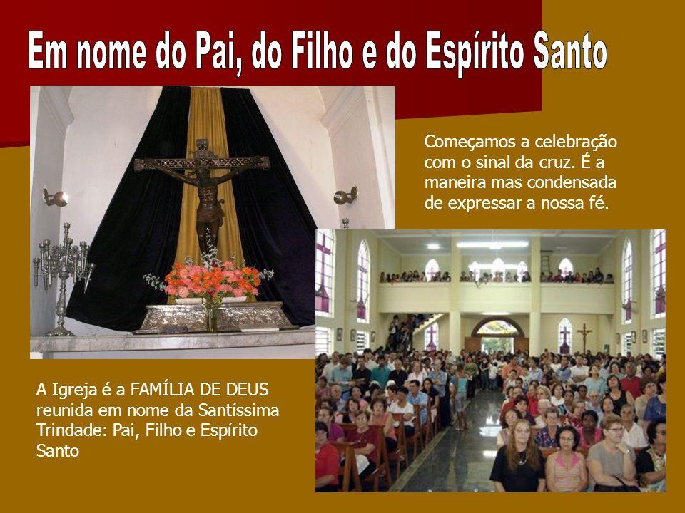 O Sacerdote saúda a comunidade: «A graça de Nosso Senhor Jesus Cristo, o Amor do Pai e a Comunhão do Espírito Santos estejam convosco».