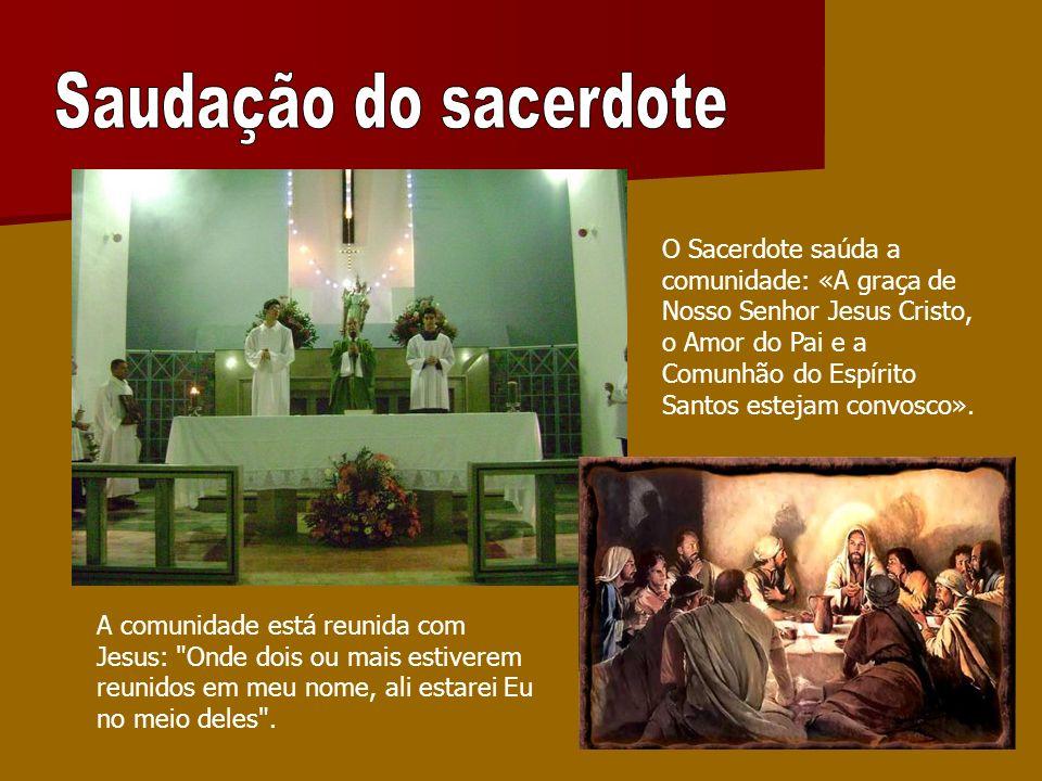 O Sacerdote saúda a comunidade: «A graça de Nosso Senhor Jesus Cristo, o Amor do Pai e a Comunhão do Espírito Santos estejam convosco». A comunidade e