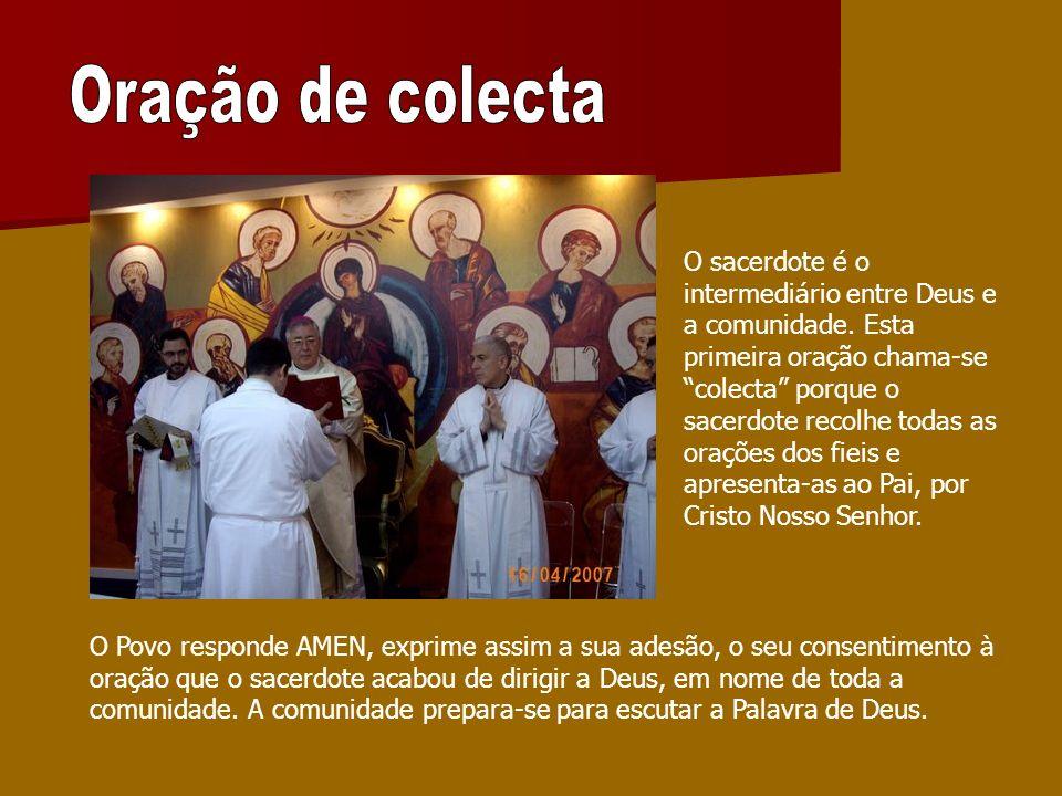O sacerdote é o intermediário entre Deus e a comunidade. Esta primeira oração chama-se colecta porque o sacerdote recolhe todas as orações dos fieis e