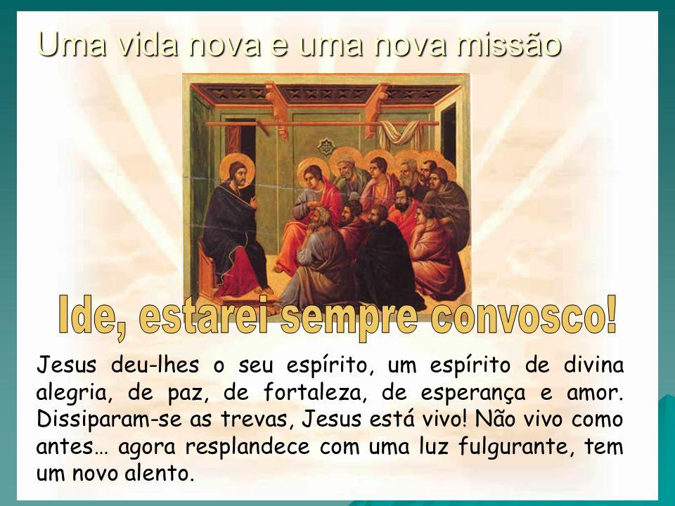16-01-20142 Jesus deu-lhes o seu espírito, um espírito de divina alegria, de paz, de fortaleza, de esperança e amor. Dissiparam-se as trevas, Jesus es