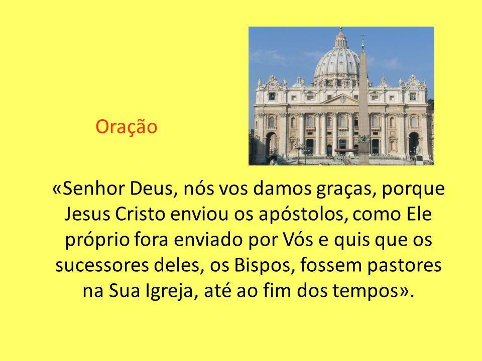 Oração «Senhor Deus, nós vos damos graças, porque Jesus Cristo enviou os apóstolos, como Ele próprio fora enviado por Vós e quis que os sucessores del